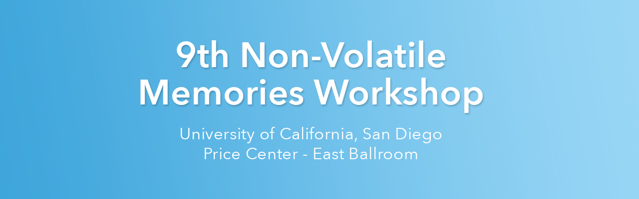9th Non-Volatile Memories Workshop
